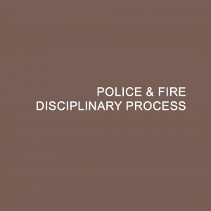 Police and Fire Disciplinary Process